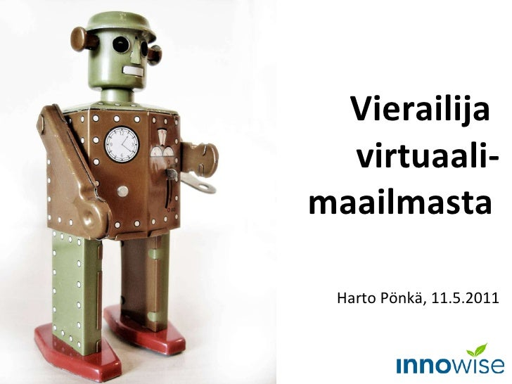 Vierailija  virtuaali-maailmasta   Harto Pönkä, 11.5.2011