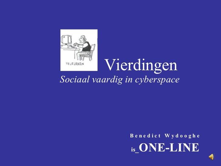 Vierdingen <ul><li>Sociaal vaardig in cyberspace </li></ul>B e n e d i c t  W y d o o g h e is _ ONE-LINE