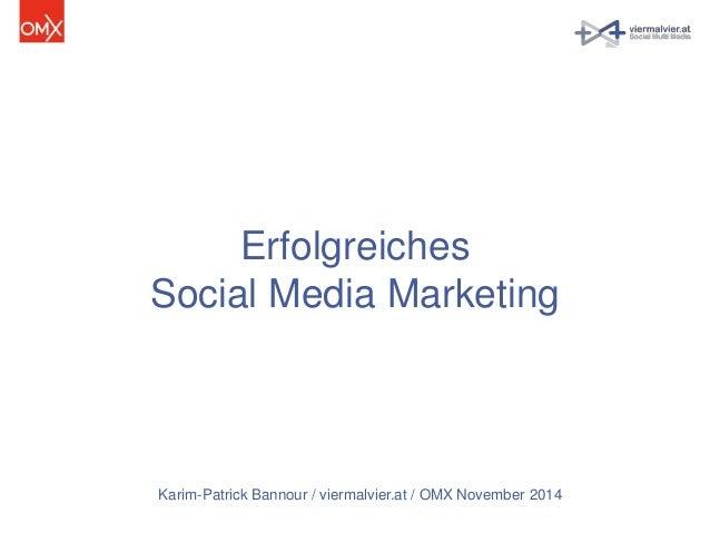 Erfolgreiches  Social Media Marketing  Karim-Patrick Bannour / viermalvier.at / OMX November 2014