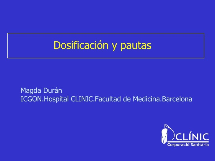 Dosificación y pautas Magda Durán ICGON.Hospital CLINIC.Facultad de Medicina.Barcelona