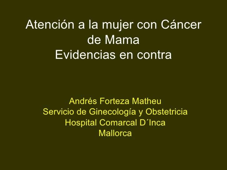 Atención a la mujer con Cáncer de Mama Evidencias en contra Andrés Forteza Matheu Servicio de Ginecología y Obstetricia Ho...