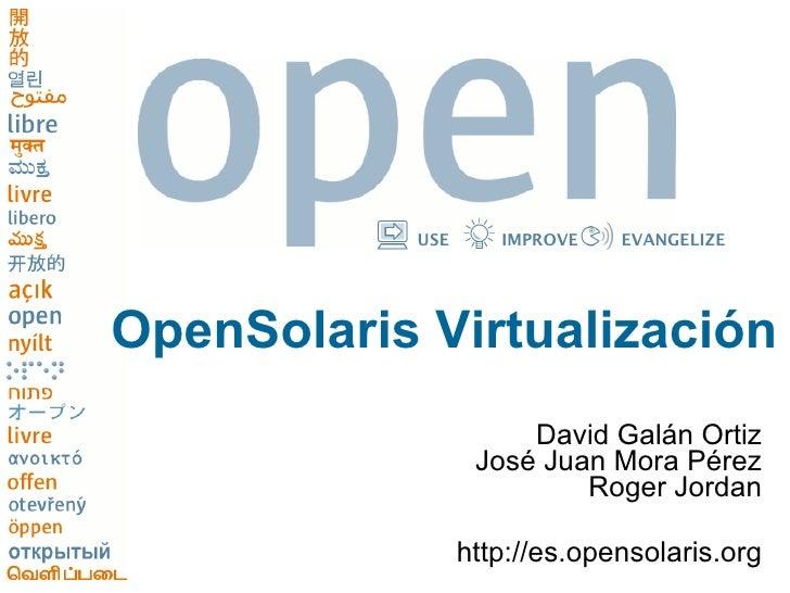 USE      IMPROVE   EVANGELIZE     OpenSolaris Virtualización                       David Galán Ortiz                   Jos...