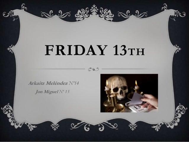 FRIDAY 13 TH Arkaitz Meléndez Nº14 Jon Miguel Nº 15