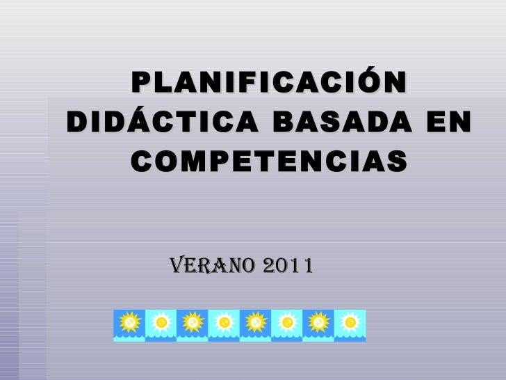 PLANIFICACIÓN DIDÁCTICA BASADA EN COMPETENCIAS VERANO 2011