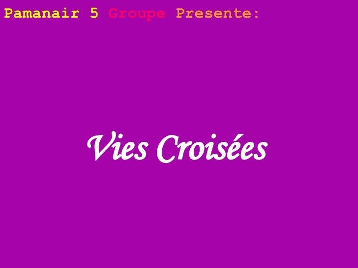 Vies Croisées   Pamanair 5   Groupe   Presente: