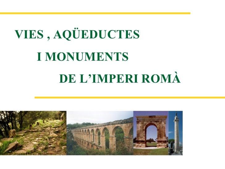 VIES , AQÜEDUCTES   I MONUMENTS      DE L'IMPERI ROMÀ