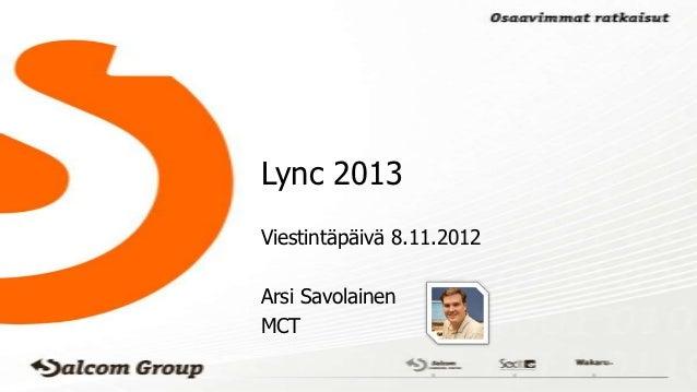 Lync 2013Viestintäpäivä 8.11.2012Arsi SavolainenMCT