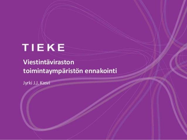 Viestintävirastontoimintaympäristön ennakointiJyrki J.J. Kasvi