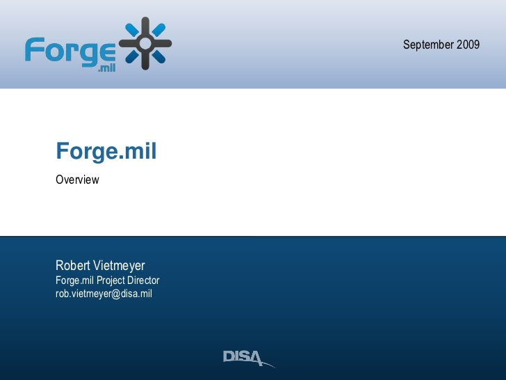 September 2009     Forge.mil Overview     Robert Vietmeyer Forge.mil Project Director rob.vietmeyer@disa.mil