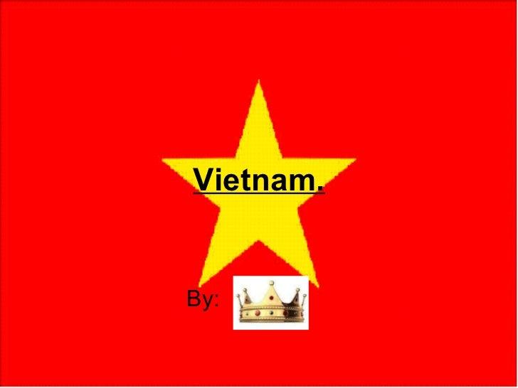 Vietnam. <ul><ul><ul><ul><ul><li>By:   </li></ul></ul></ul></ul></ul>