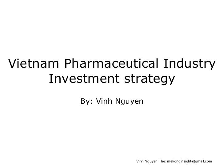 Vietnam Pharmaceutical Industry      Investment strategy          By: Vinh Nguyen                       Vinh Nguyen The: m...