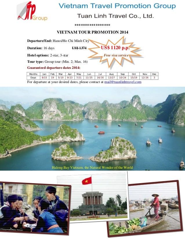 ***************** VIETNAM TOUR PROMOTION 2014 Departure/End: Hanoi/Ho Chi Minh City Duration: 16 days  US$ 1120 p.p.  US$ ...