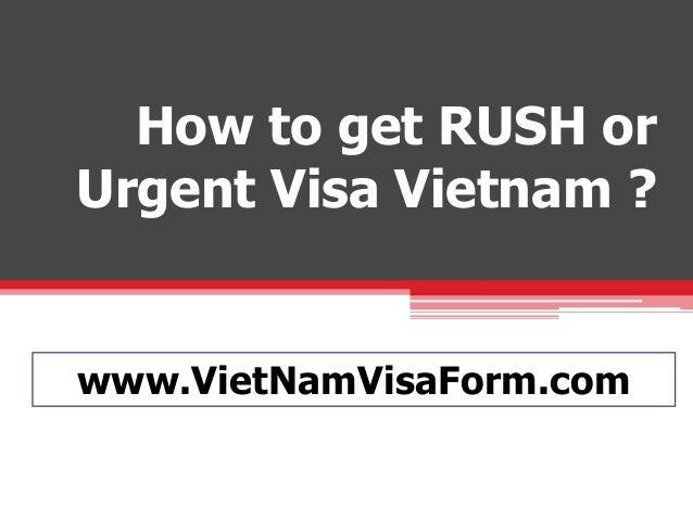 How to get RUSH orUrgent Visa Vietnam ?www.VietNamVisaForm.com