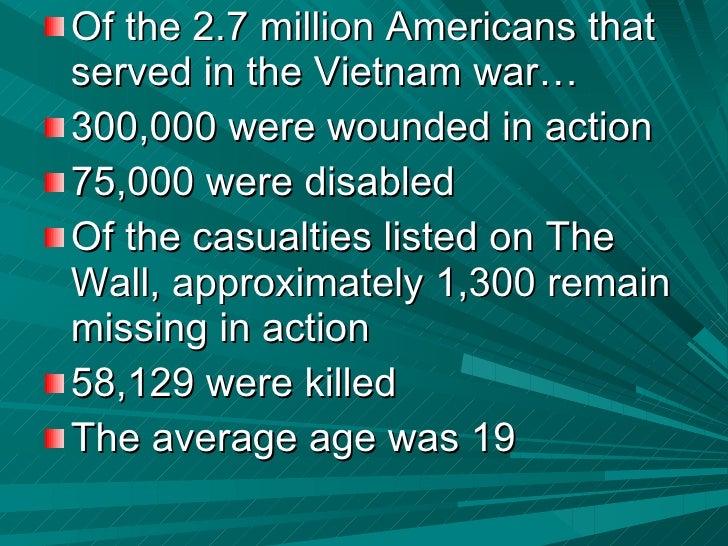 <ul><li>Of the 2.7 million Americans that served in the Vietnam war… </li></ul><ul><li>300,000 were wounded in action </li...