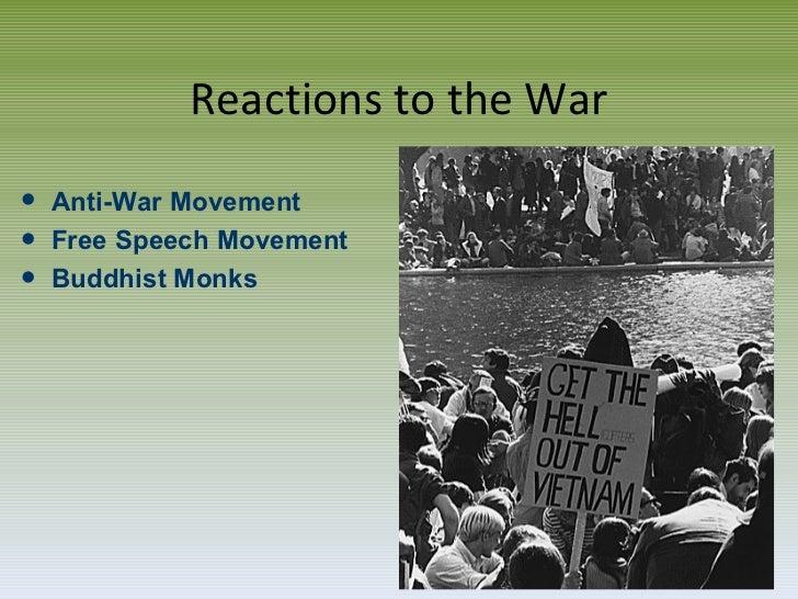 Reactions to the War <ul><li>Anti-War Movement </li></ul><ul><li>Free Speech Movement </li></ul><ul><li>Buddhist Monks </l...