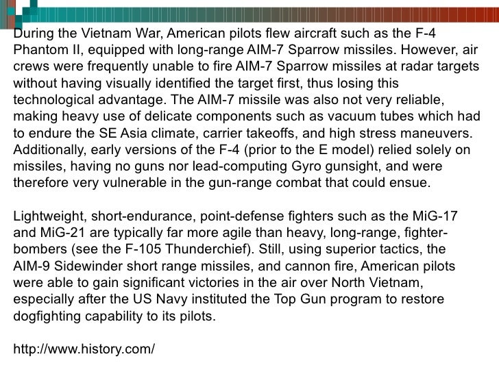 During the Vietnam War, American pilots flew aircraft such as the F-4 Phantom II, equipped with long-range AIM-7 Sparrow m...