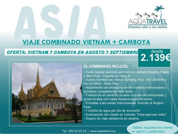 VIAJE COMBINADO VIETNAM + CAMBOYA OFERTA: VIETNAM Y CAMBOYA EN AGOSTO Y SEPTIEMBRE  EL COMBINADO INCLUYE: - Vuelo regular ...
