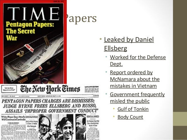 Pentagon Papers                  • Leaked by Daniel                    Ellsberg                    • Worked for the Defens...
