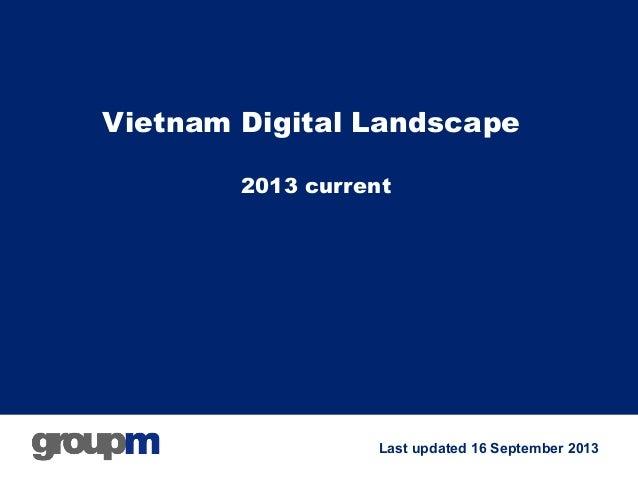 Vietnam Digital Landscape 2013 current  Last updated 16 September 2013
