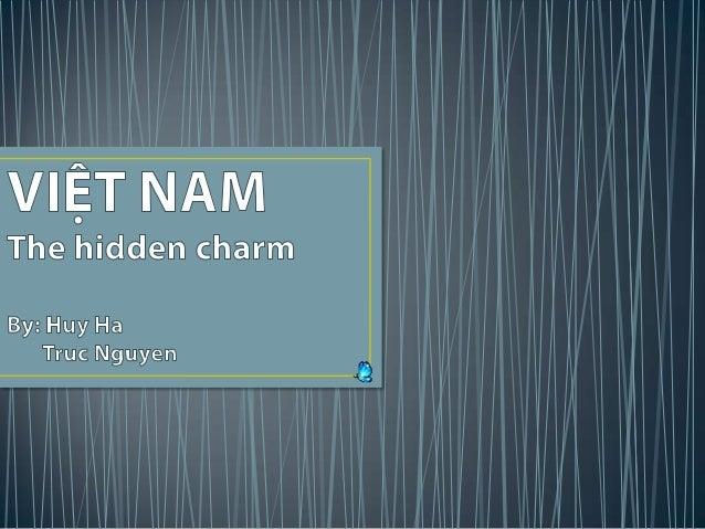 VIỆT NAM, The hidden charm