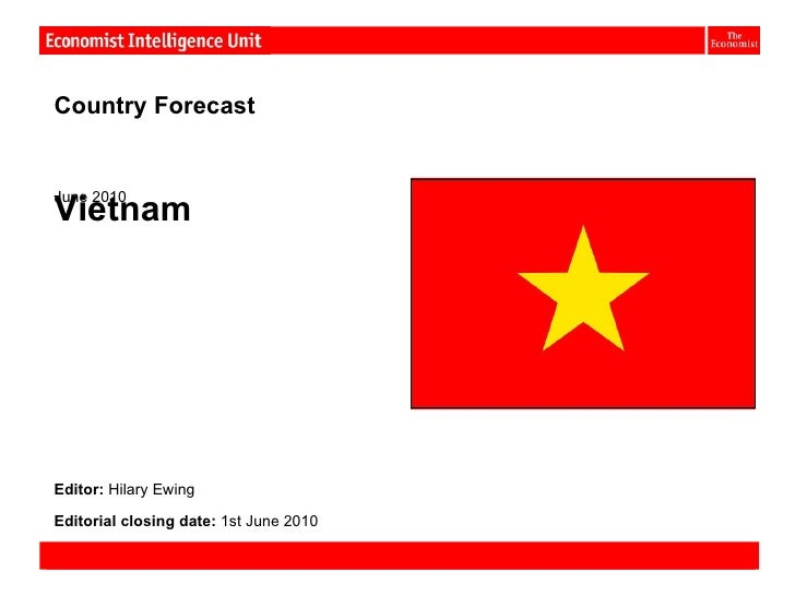 Vietnam:Country ForecastJune 2010VietnamEditor: Hilary EwingEditorial closing date: 1st June 2010Country Forecast June 201...