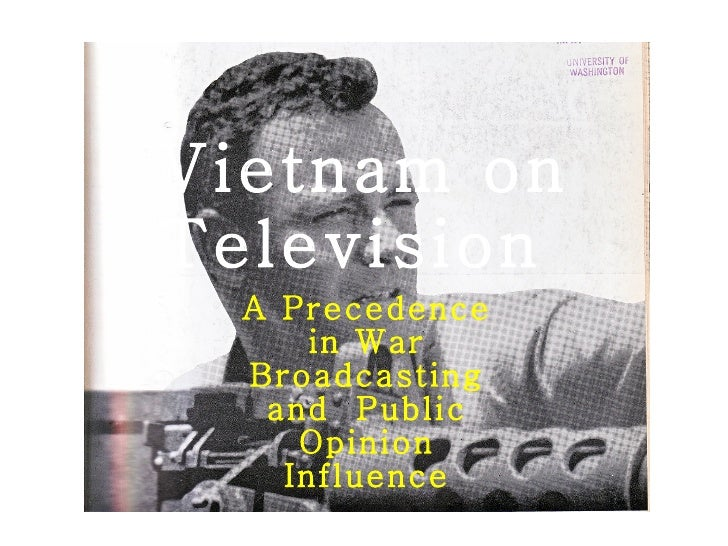 Vietnam on Television  A Precedence in War Broadcasting and  Public Opinion Influence