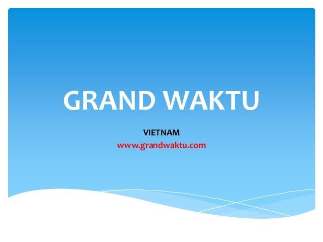 GRAND WAKTU        VIETNAM   www.grandwaktu.com