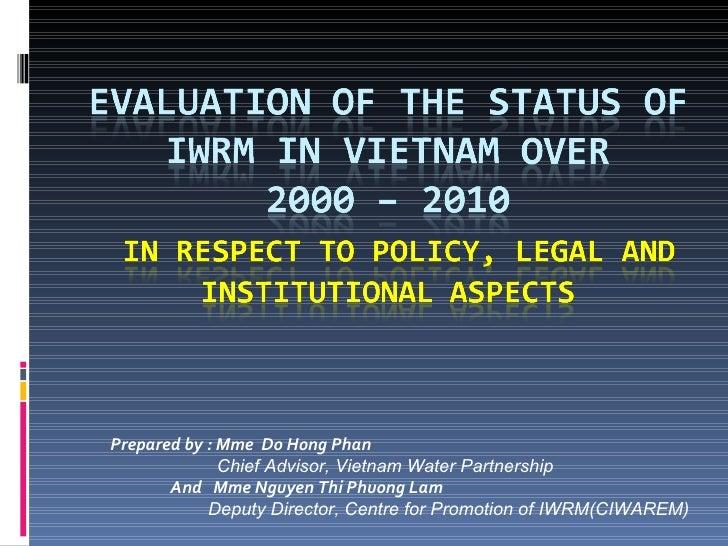Prepared by : Mme  Do Hong Phan   Chief Advisor ,  V ietnam  W ater  P artnership   And  Mme Nguyen Thi Phuong Lam Deputy ...