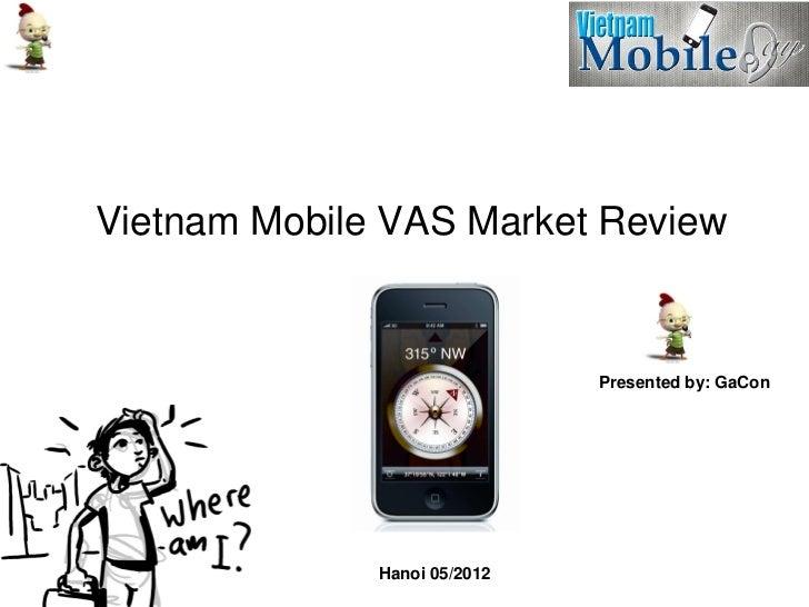 Vietnam Mobile VAS Market Review                              Presented by: GaCon              Hanoi 05/2012