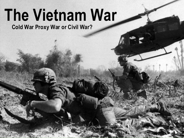The Vietnam WarCold War Proxy War or Civil War?