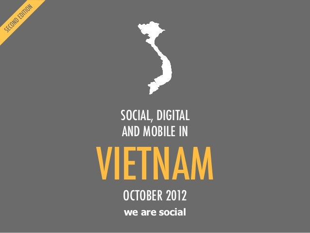 SOCIAL, DIGITAL AND MOBILE INVIETNAM OCTOBER 2012 we are social