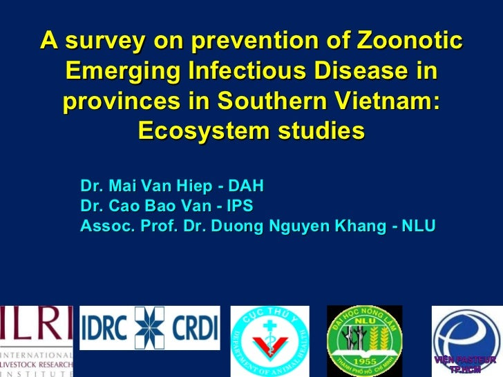 A survey on prevention of Zoonotic Emerging Infectious Disease in provinces in Southern Vietnam: Ecosystem studies Dr. Mai...