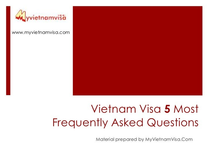 www.myvietnamvisa.com                    Vietnam Visa 5 Most              Frequently Asked Questions                      ...