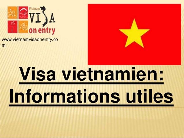 www.vietnamvisaonentry.co m Visa vietnamien: Informations utiles