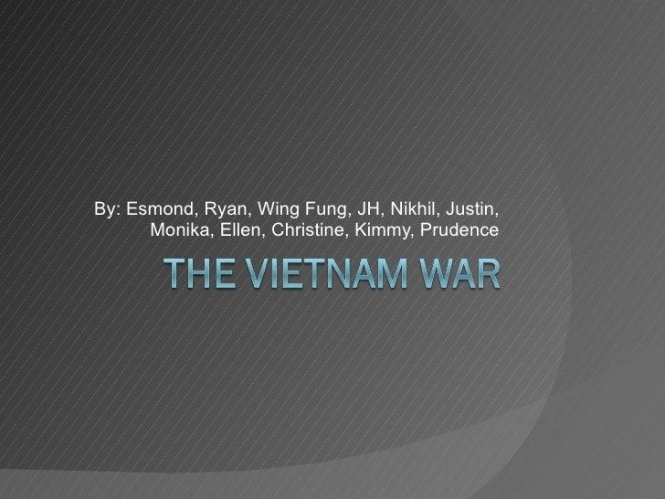 By: Esmond, Ryan, Wing Fung, JH, Nikhil, Justin, Monika, Ellen, Christine, Kimmy, Prudence