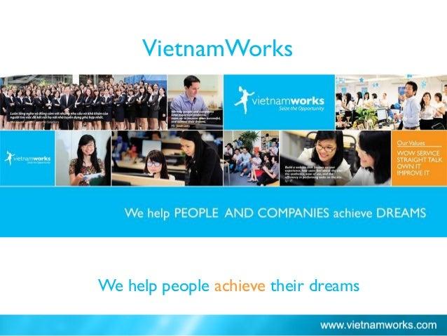 Ho Chi Minh City: 66% VietnamWorks We help people achieve their dreams