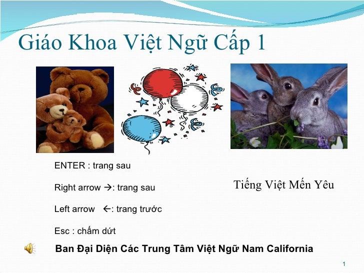 Giáo Khoa Việt Ngữ Cấp 1 ENTER : trang sau Right arrow   : trang sau Left arrow   : trang trước  Esc : chấm dứt Ban Đại ...