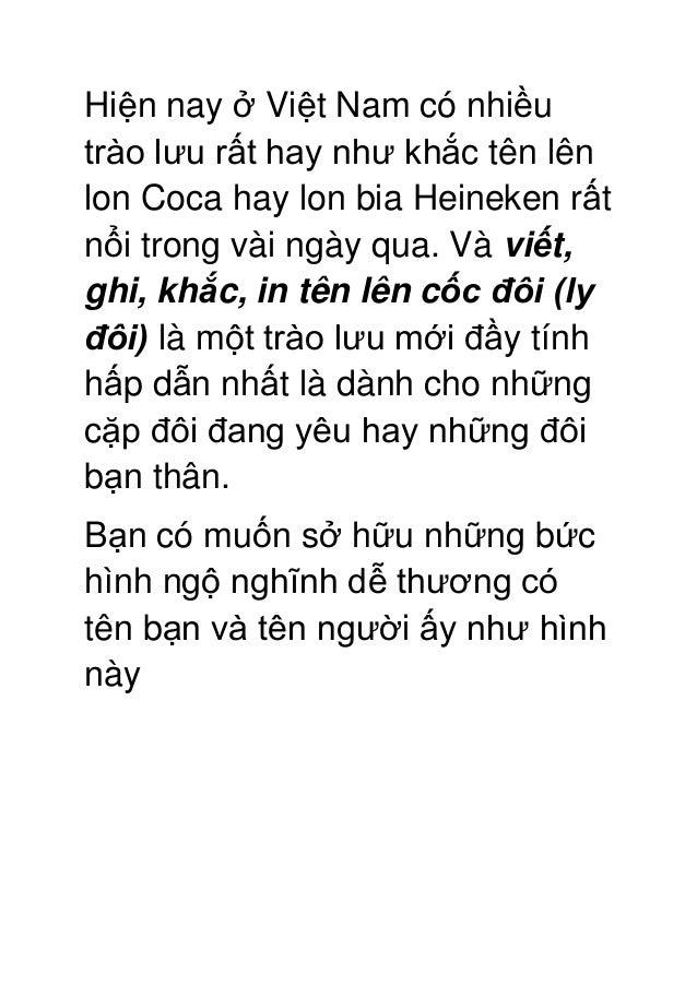 Hiện nay ở Việt Nam có nhiều trào lưu rất hay như khắc tên lên lon Coca hay lon bia Heineken rất nổi trong vài ngày qua. V...