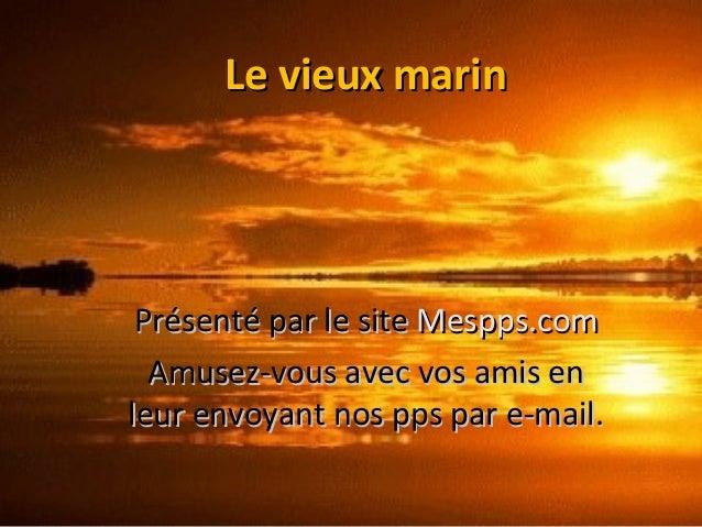 Le vieux marinLe vieux marin Présenté par le sitePrésenté par le site Mespps.comMespps.com Amusez-vous avec vos amis enAmu...