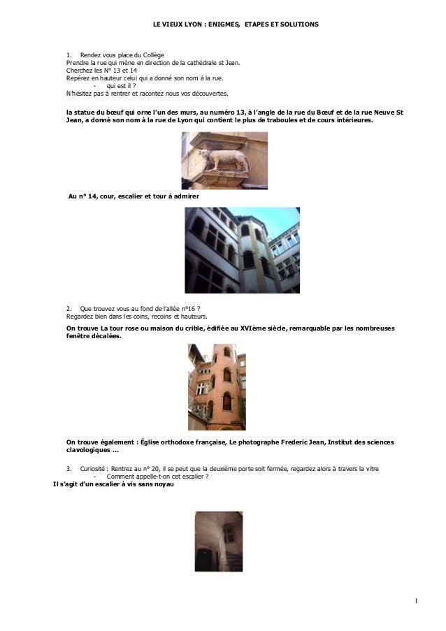 LE VIEUX LYON : ENIGMES, ETAPES ET SOLUTIONS    1. Rendez vous place du Collège    Prendre la rue qui mène en direction de...