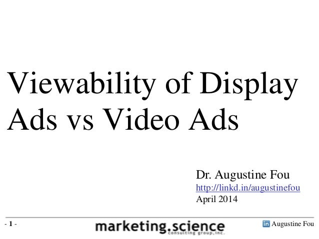 Augustine Fou- 1 - Dr. Augustine Fou http://linkd.in/augustinefou April 2014 Viewability of Display Ads vs Video Ads