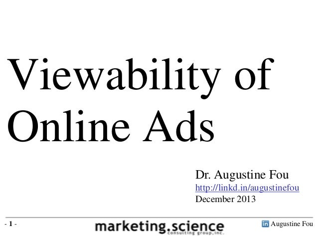 Viewability of Online Ads Dr. Augustine Fou http://linkd.in/augustinefou December 2013 -1-  Augustine Fou
