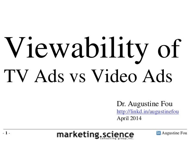 Augustine Fou- 1 - Dr. Augustine Fou http://linkd.in/augustinefou April 2014 Viewability of TV Ads vs Video Ads