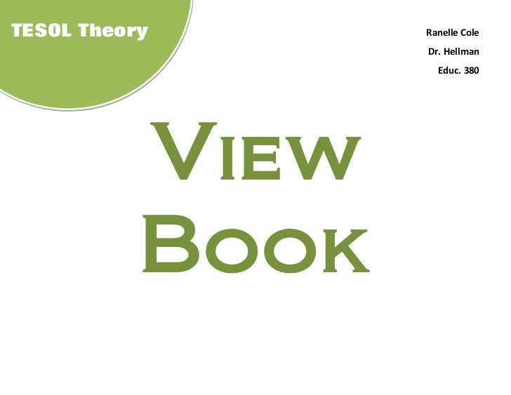TESOL Theory      Ranelle Cole                  Dr. Hellman                    Educ. 380           View           Book