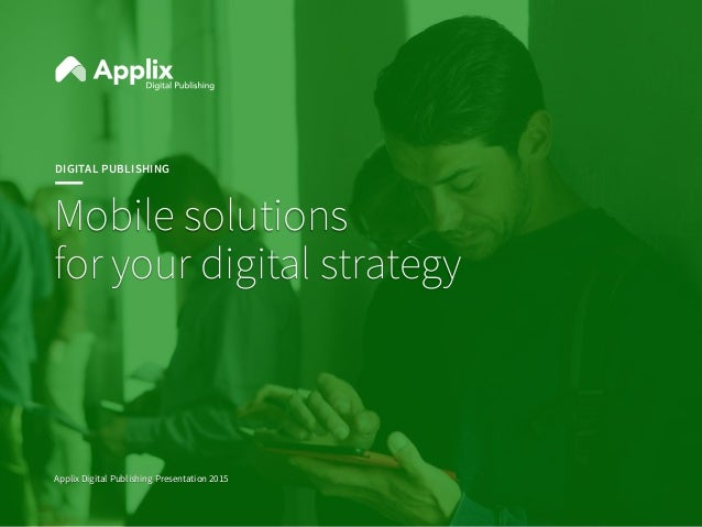 DIGITAL PUBLISHING Mobile solutions  for your digital strategy Applix Digital Publishing Presentation 2015