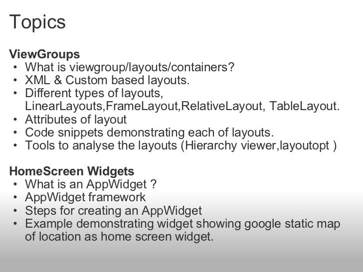 Topics <ul><li>ViewGroups </li></ul><ul><ul><li>What is viewgroup/layouts/containers? </li></ul></ul><ul><ul><li>XML & Cus...