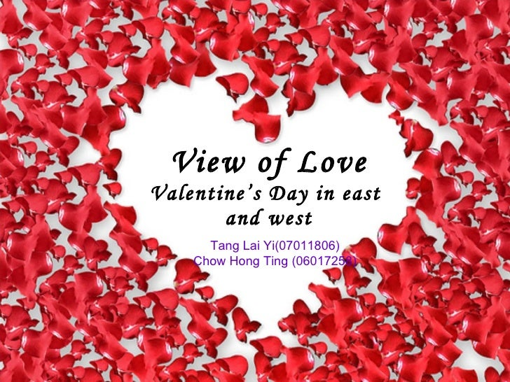 View of Love Valentine's Day in east  and west Tang Lai Yi(07011806) Chow Hong Ting (06017258)