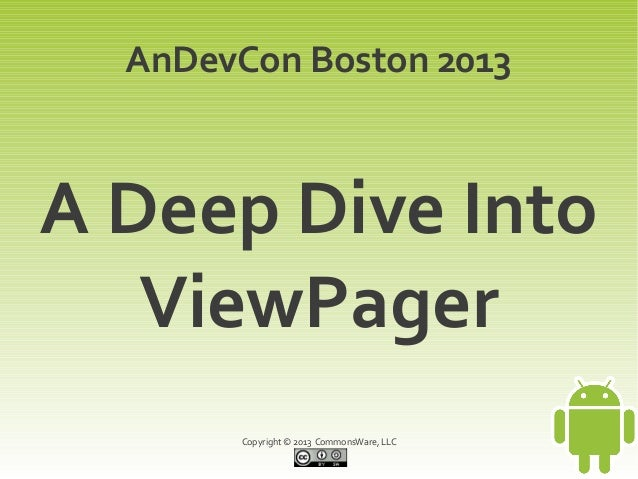 Copyright © 2013 CommonsWare, LLCA Deep Dive IntoViewPagerAnDevCon Boston 2013