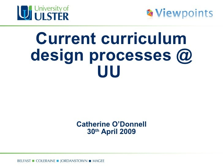 Current curriculum design processes @ UU  Catherine O'Donnell 30 th  April 2009