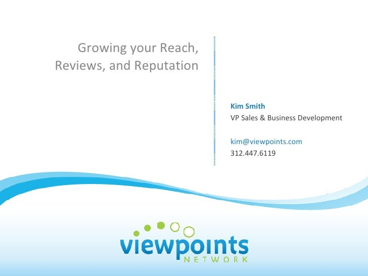 Growing your Reach, Reviews, and Reputation Kim Smith VP Sales & Business Development kim@viewpoints.com  312.447.6119